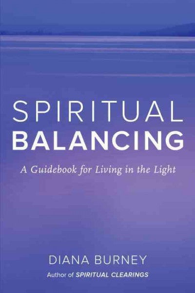 Spiritual Balancing : A Guidebook for Living in the Light