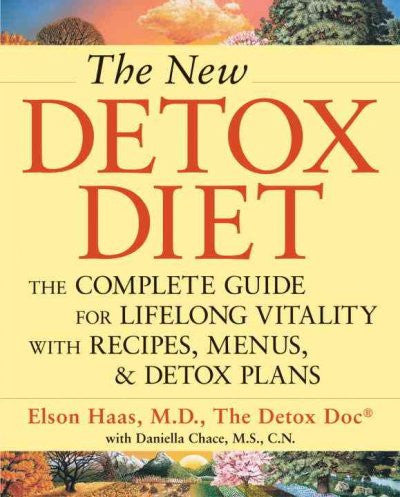 New Detox Diet : The Complete Guide for Lifelong Vitality With Recipes, Menus, and Detox Plans