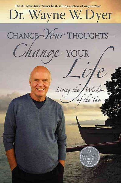 Change Your Thoughts, Change Your Life : Living the Wisdom of the Tao