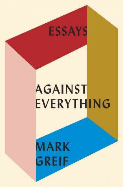 Against Everything : Essays