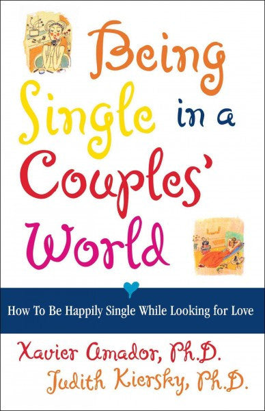 Being Single in a Couples' World : How to Be Happily Single While Looking for Love