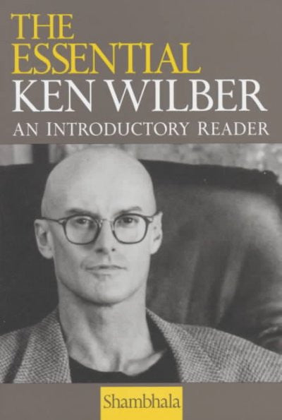 Essential Ken Wilber : An Introductory Reader