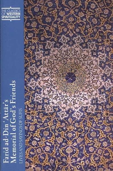 Farid Ad-din 'attar's Memorial of God's Friends : Lives and Sayings of Sufis