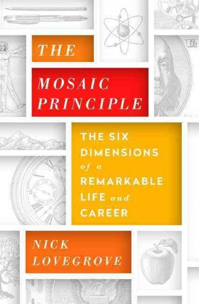 Mosaic Principle : The Six Dimensions of a Remarkable Life and Career