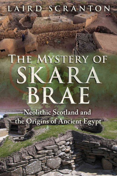 Mystery of Skara Brae : Neolithic Scotland and the Origins of Ancient Egypt