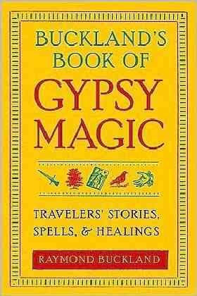 Buckland's Book of Gypsy Magic : Travelers' Stories, Spells & Healings