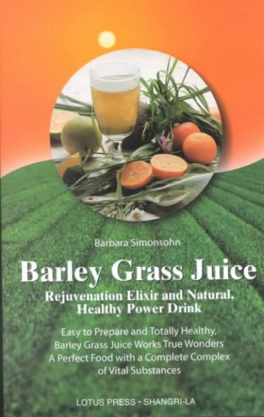 Barley Grass Juice : Rejuvenation Elixir and Natural, Healthy Power Drink