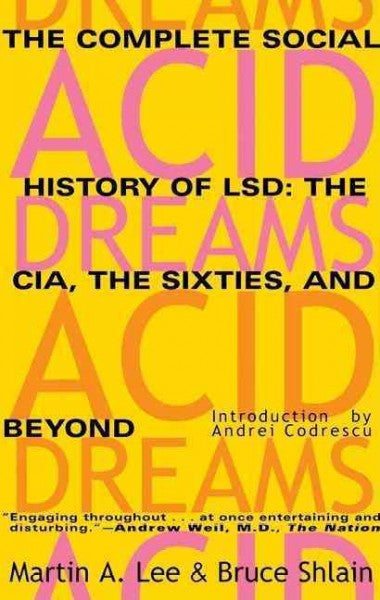 Acid Dreams : The Complete Social History of Lsd : The Cia, the Sixties, and Beyond