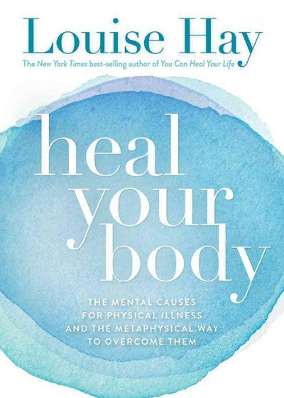 Heal Your Body / New Cover : The Mental Causes for Physical Illness and the Metaphysical Way to Overcome Them