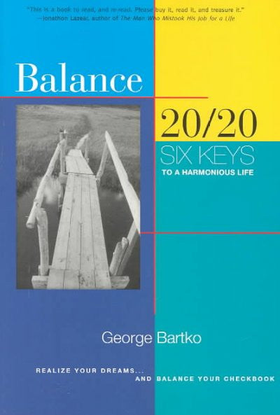 Balance 20/20 : Six Keys to a Harmonious Life