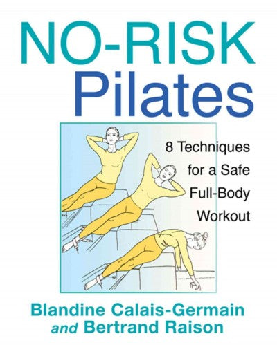 No-Risk Pilates : 8 Techniques for a Safe Full-Body Workout