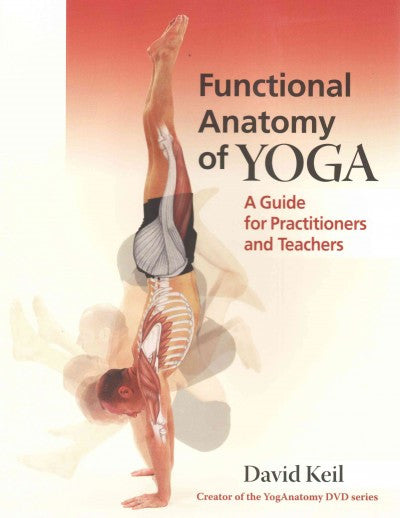 Functional Anatomy of Yoga : A Guide for Practitioners and Teachers