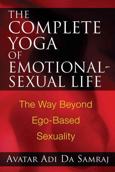 Complete Yoga of Emotional-Sexual Life : The Way Beyond Ego-based Sexuality