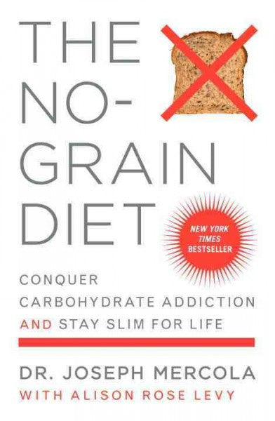 No-Grain Diet : Conquer Carbohydrate Addiction and Stay Slim for Life