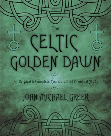 Celtic Golden Dawn : An Original & Complete Curriculum of Druidical Study