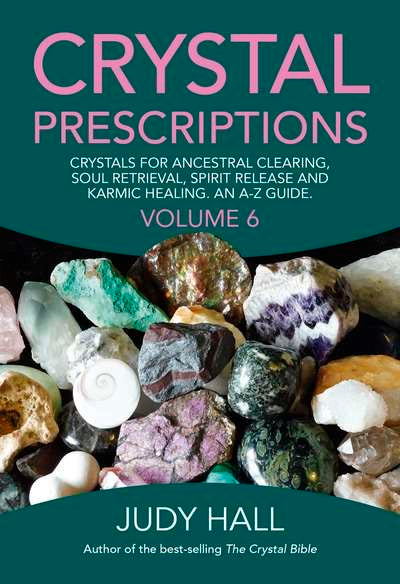 Crystal Prescriptions : Crystals for Ancestral Clearing, Soul Retrieval, Spirit Release and Karmic Healing: an A-Z Guide