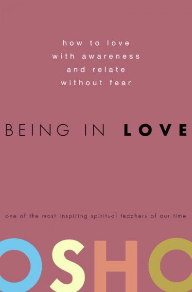 Being in Love : How to Love With Awareness and Relate Without Fear