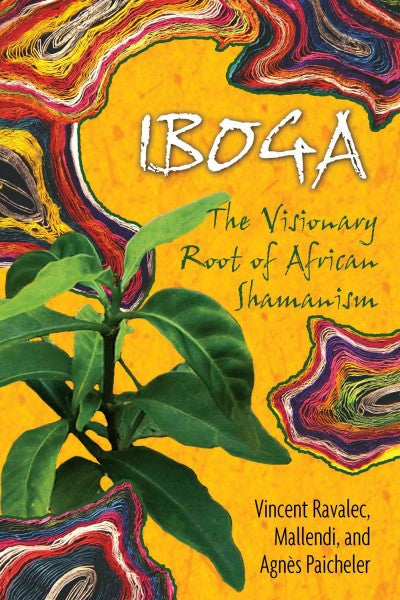 Iboga : The Visionary Root of African Shamanism
