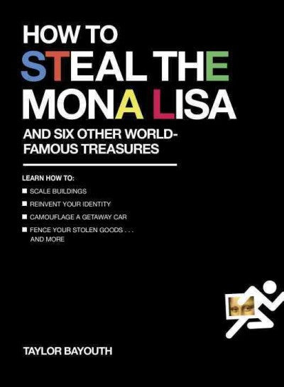 How to Steal the Mona Lisa : And Six Other World-Famous Treasures