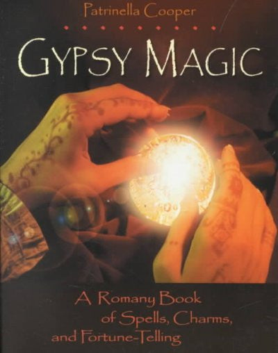 Gypsy Magic : A Romany Book of Spells, Charms, and Fortune-Telling
