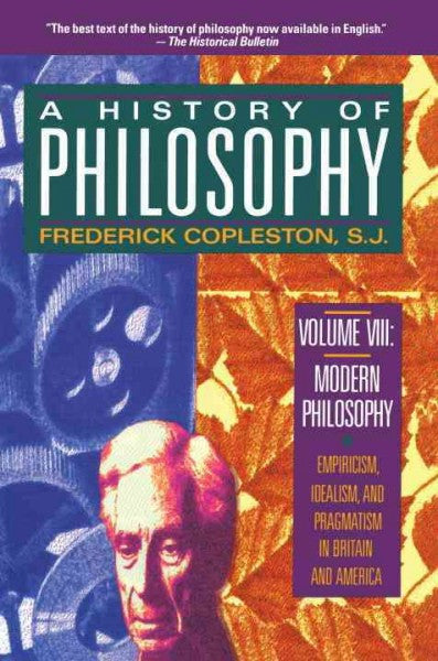 History of Philosophy : Modern Philosophy : Empiricism, Idealism, and Pragmatism in Britain and America