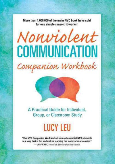 Nonviolent Communication Companion Workbook : A Practical Guide for Individual, Group, or Classroom Study