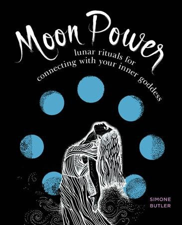 Moon Power : Lunar Rituals for Connecting With Your Inner Goddess
