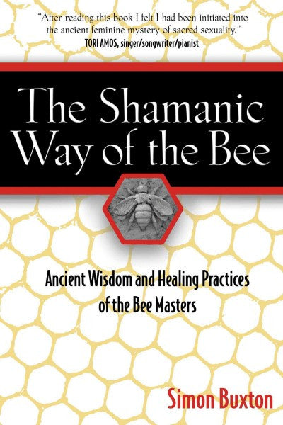 Shamanic Way of the Bee : Ancient Wisdom And Healing Practices of the Bee Masters