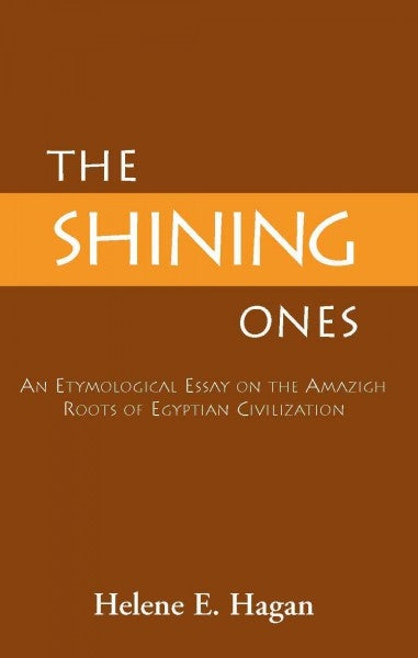 Shining Ones : An Etymological Essay on the Amazigh Roots of Egyptian Civilization