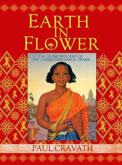 Earth In Flower : The Divine Mystery of the Cambodian Dance Drama