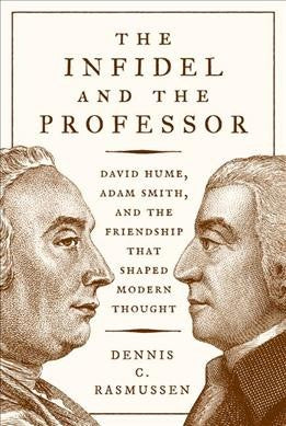 Infidel and the Professor : David Hume, Adam Smith, and the Friendship That Shaped Modern Thought
