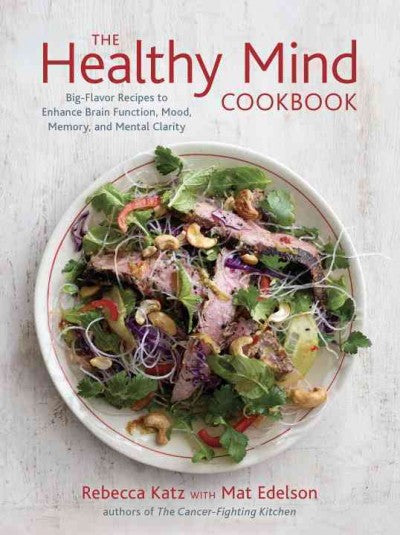 Healthy Mind Cookbook : Big-Flavor Recipes to Enhance Brain Function, Mood, Memory, and Mental Clarity