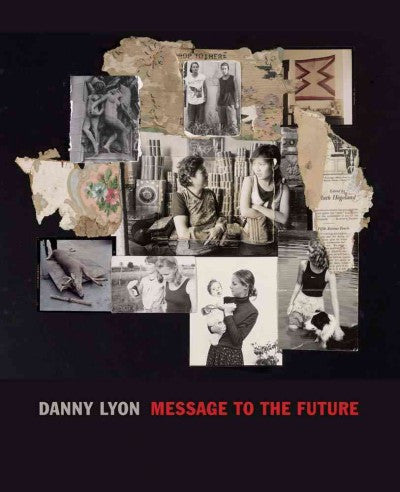 Danny Lyon : Message to the Future