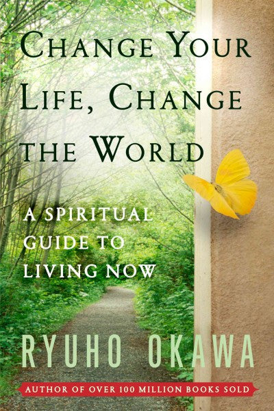 Change Your Life Change the World : A Spiritual Guide to Living Now