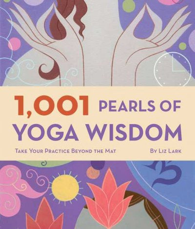 1001 Pearls of Yoga Wisdom : Take Your Practice Beyond the Mat