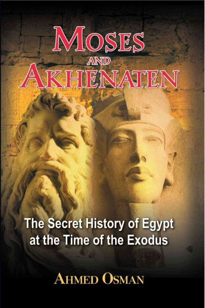 Moses and Akhenaten : The Secret History of Egypt at the Time of the Exodus