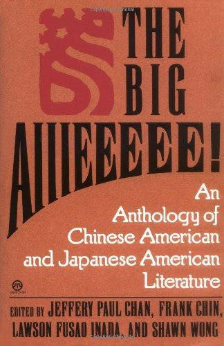 Big Aiiieeeee! : An Anthology of Chinese-American and Japanese-American Literature