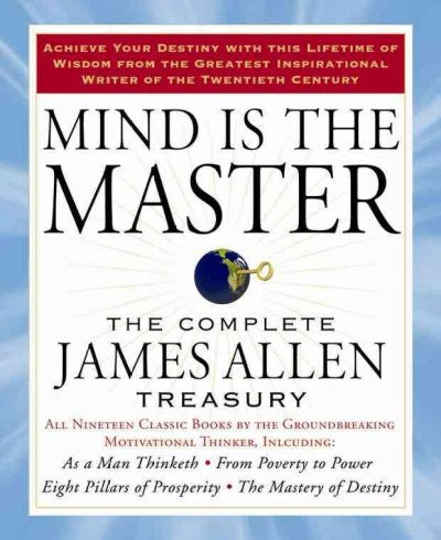 Mind is the Master : The Complete James Allen Treasury