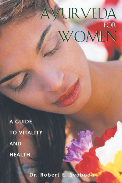 Ayurveda for Women : A Guide to Vitality and Health