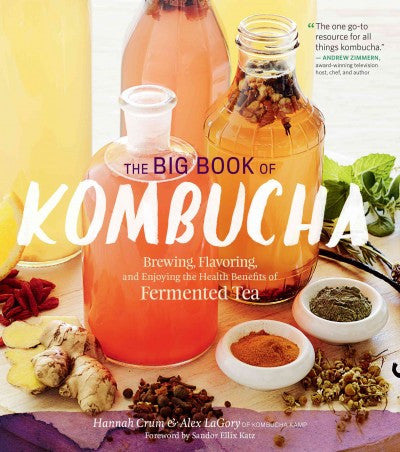 Big Book of Kombucha : Brewing, Flavoring, and Enjoying the Health Benefits of Fermented Tea