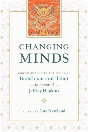 Changing Minds : Contributions to the Study of Buddhism and Tibet in Honor of Jeffrey Hopkins