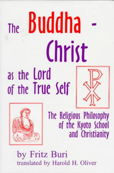 Buddha-Christ As the Lord of the True Self : The Religious Philosophy of the Kyoto School and Christianity