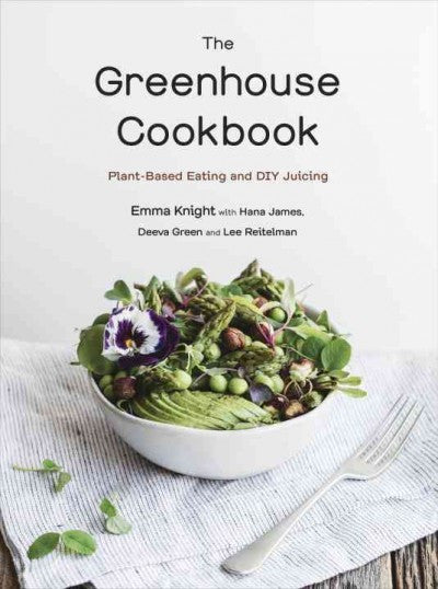 Greenhouse Cookbook : Plant-Based Eating and DIY Juicing
