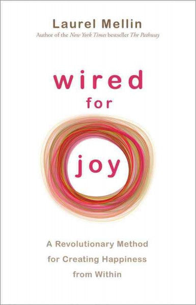 Wired for Joy : A Revolutionary Method for Creating Happiness from Within