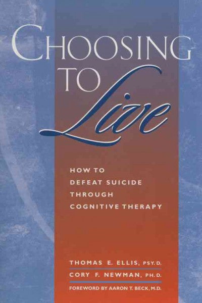Choosing to Live : How to Defeat Suicide Through Cognitive Therapy