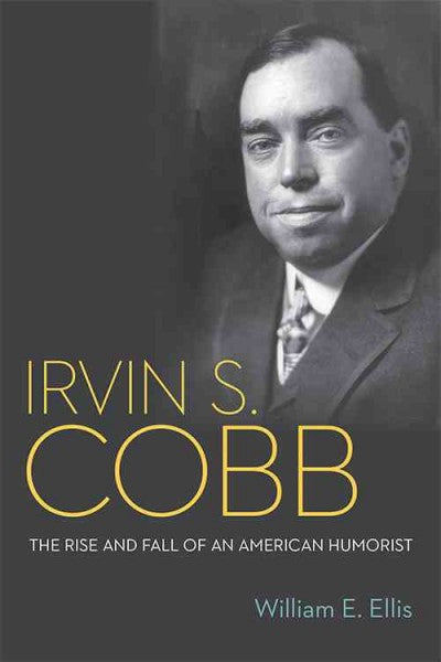 Irvin S. Cobb : The Rise and Fall of an American Humorist