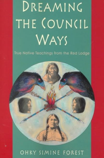 Dreaming the Council Ways : True Native Teachings from the Red Lodge