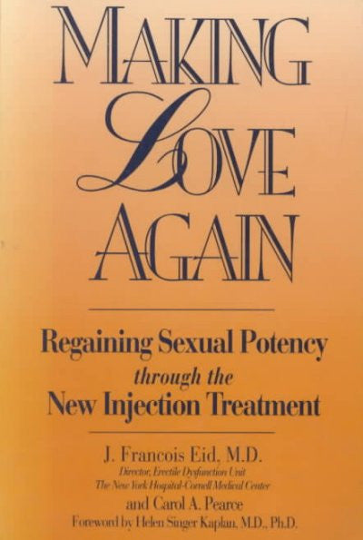 Making Love Again : Regaining Sexual Potency Through the New Injection Treatment