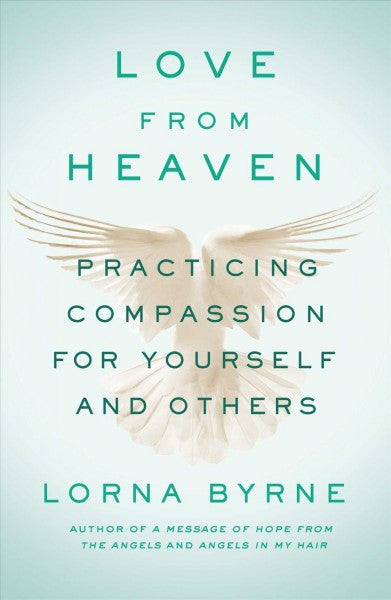 Love from Heaven : Practicing Compassion for Yourself and Others