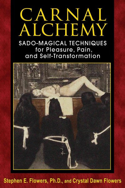 Carnal Alchemy : Sado-Magical Techniques for Pleasure, Pain, and Self-Transformation